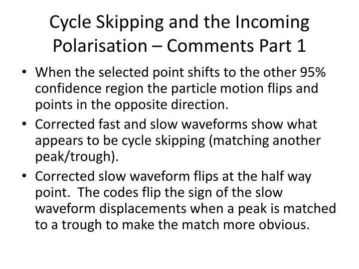 Cycle Skipping and the Incoming Polarisation – Comments Part 1
