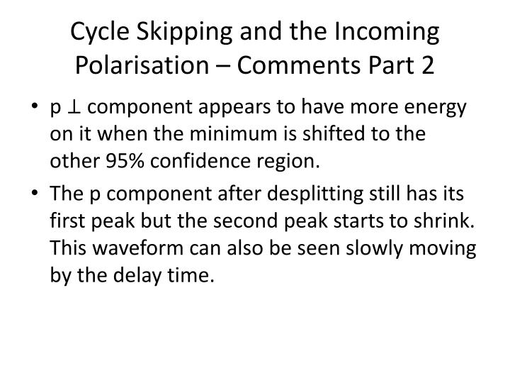 Cycle Skipping and the Incoming Polarisation – Comments Part 2