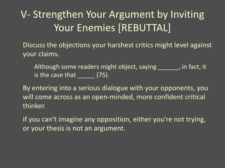 V- Strengthen Your Argument by Inviting Your Enemies [REBUTTAL]