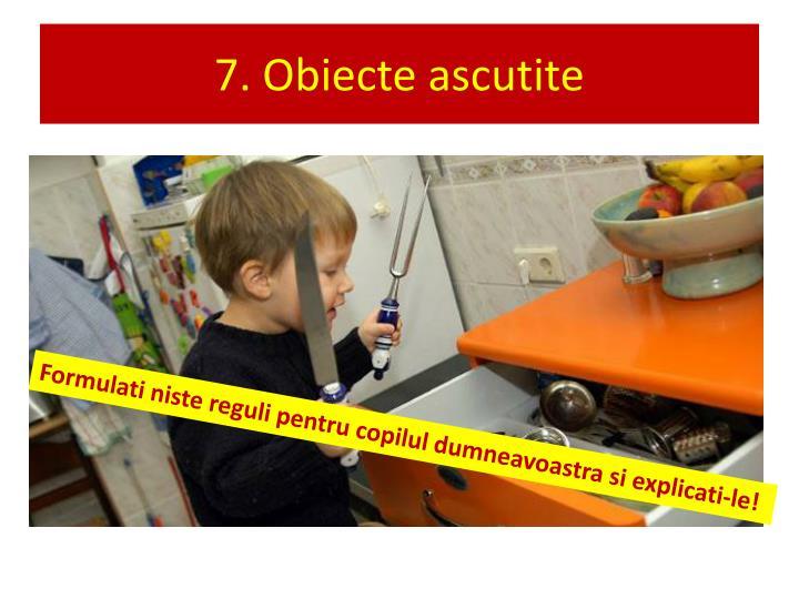 7. Obiecte ascutite