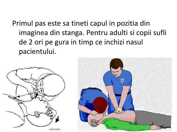 Primul pas este sa tineti capul in pozitia din imaginea din stanga. Pentru adulti si copii sufli de 2 ori pe gura in timp ce inchizi nasul pacientului.