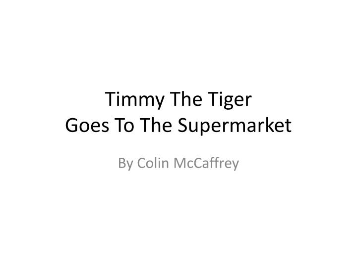 timmy the tiger goes to the supermarket n.