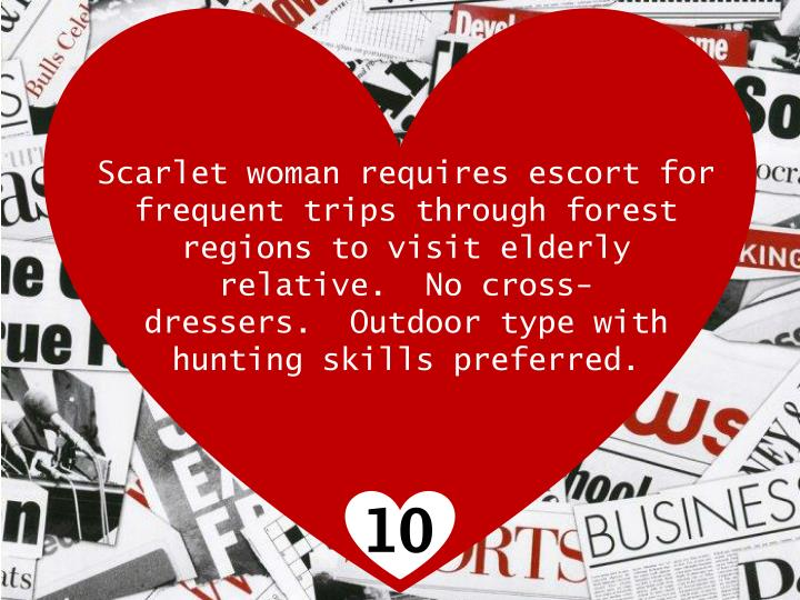 Scarlet woman requires escort for frequent trips through forest regions to visit elderly relative.  No cross-dressers.  Outdoor type with hunting skills preferred.