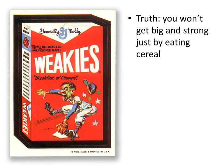 Truth: you won't get big and strong just by eating cereal