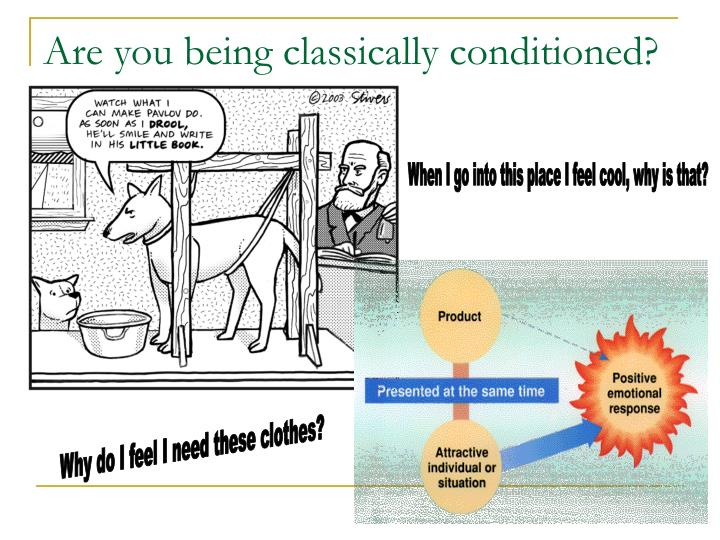 Are you being classically conditioned?