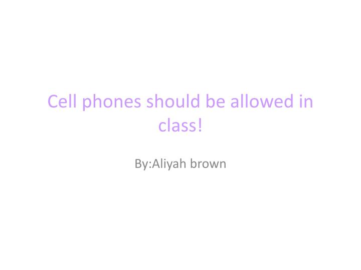 cell phones should be allowed in class n.