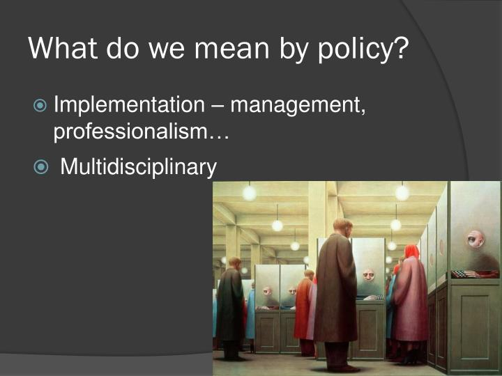 What do we mean by policy1