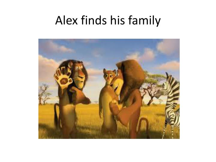 Alex finds his family