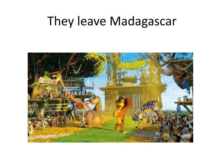 They leave Madagascar