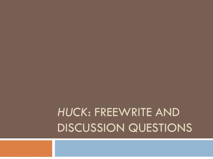 huck questions Huck finn: questions for socratic seminar small forums how does huck effectively change over the course of the novel or does he change at all.