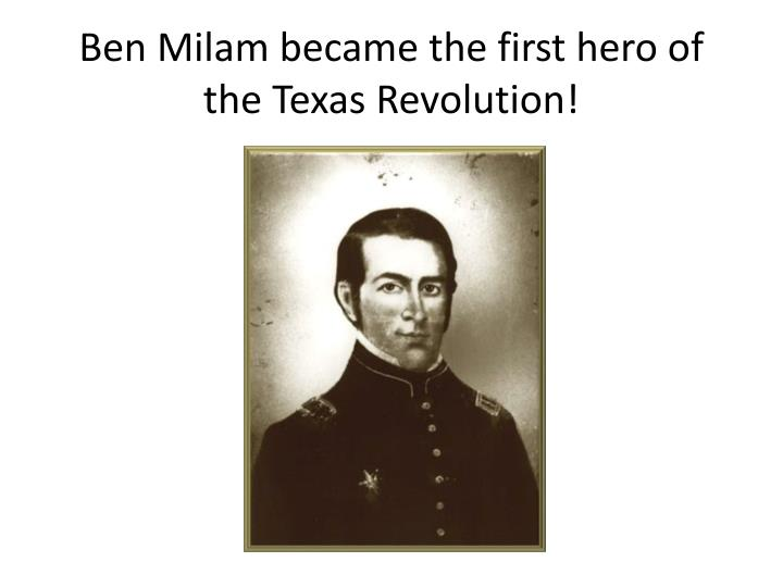 Ben Milam became the first hero of the Texas Revolution!
