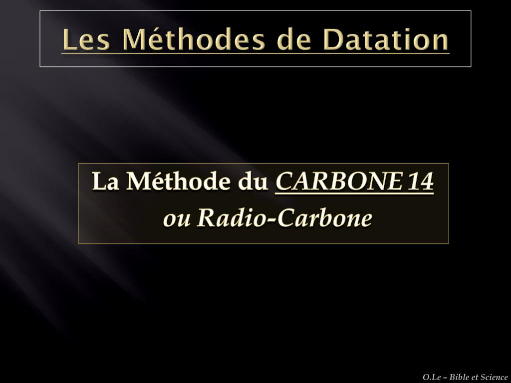 Datation du radiocarbone est possible car