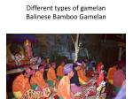 different types of gamelan balinese bamboo gamelan