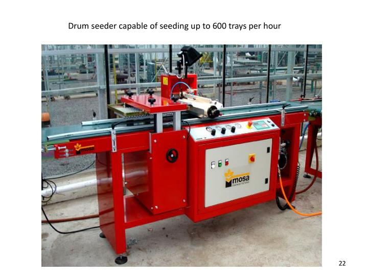 Drum seeder capable of seeding up to 600 trays per hour