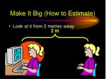 make it big how to estimate