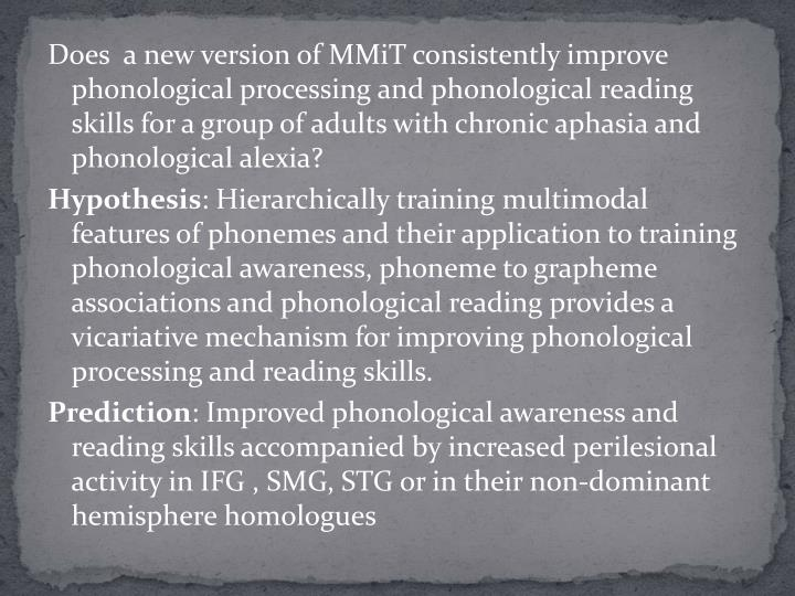Does  a new version of MMiT consistently improve phonological processing and phonological reading skills for a group of adults with chronic aphasia and phonological alexia?