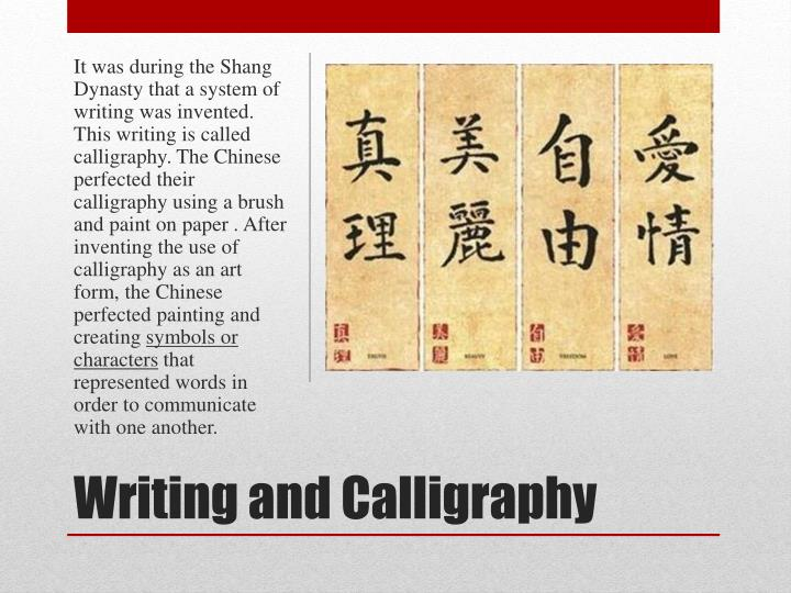 It was during the Shang Dynasty that a system of writing was invented. This writing is called