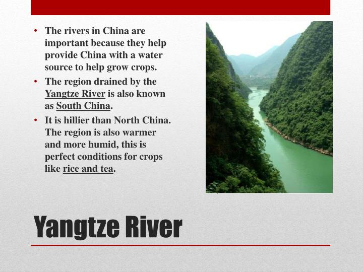 The rivers in China are important because they help provide China with a water source to help grow crops.