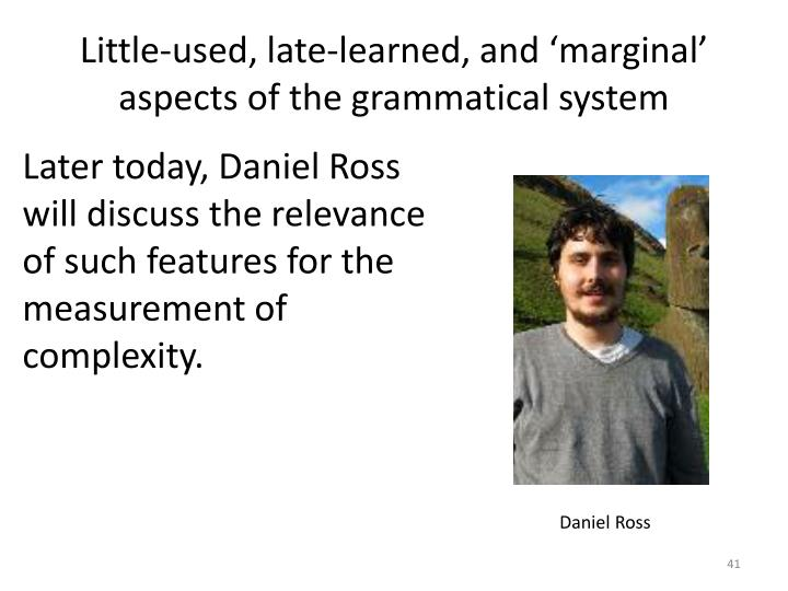 Little-used, late-learned, and 'marginal' aspects of the grammatical system