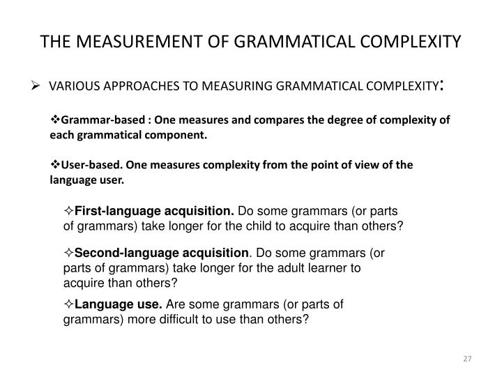 THE MEASUREMENT OF GRAMMATICAL COMPLEXITY