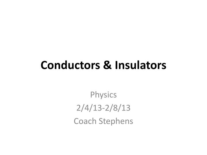 Conductors & Insulators
