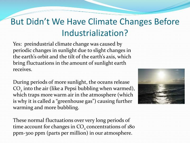 But didn t we have climate changes before industrialization
