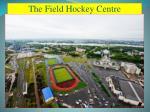 the field hockey centre