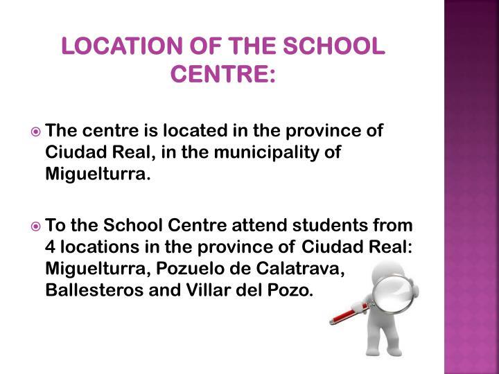 Location of the school centre: