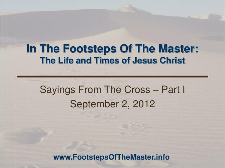 in the footsteps of the master the life and times of jesus christ