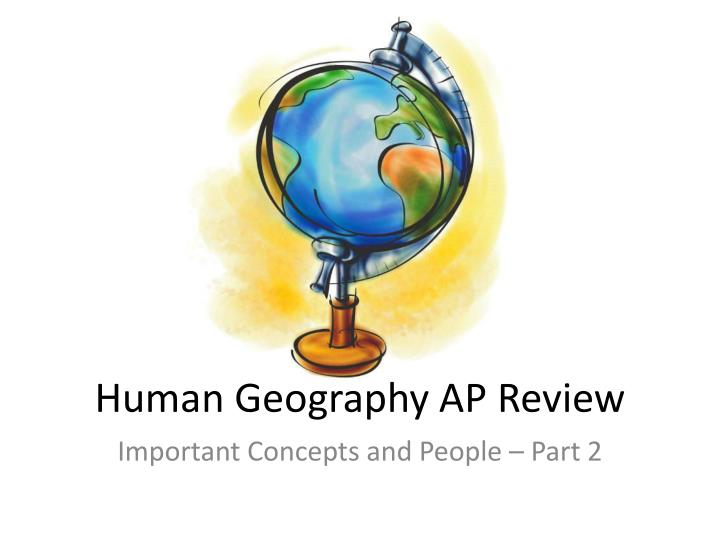 geographical scales in human geography Human geography is the branch of geography that deals with the study of people and their communities, cultures, economies, and interactions with the environment by studying their relations with and across space and place.