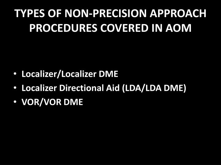 TYPES OF NON-PRECISION APPROACH PROCEDURES COVERED IN AOM