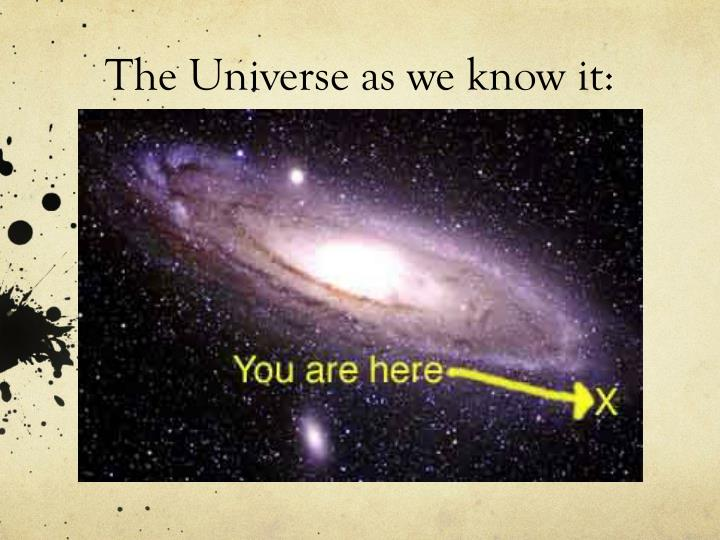 The Universe as we know it: