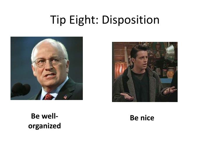 Tip Eight: Disposition