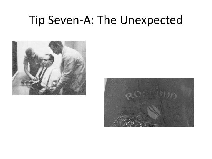 Tip Seven-A: The Unexpected