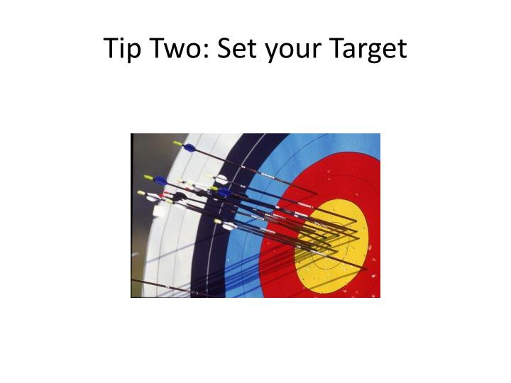 Tip two set your target