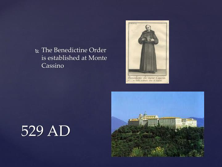 The Benedictine Order is established at Monte
