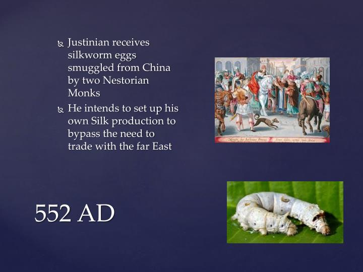 Justinian receives silkworm eggs smuggled from China by two Nestorian Monks