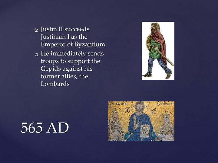 Justin II succeeds Justinian I as the Emperor of Byzantium