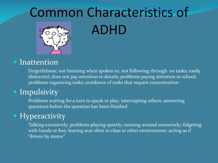 characteristics of adhd and teaching methods Characteristics of adhd and their literacy learning  qualitative methods of data gathering were employed in the form of  teaching context.