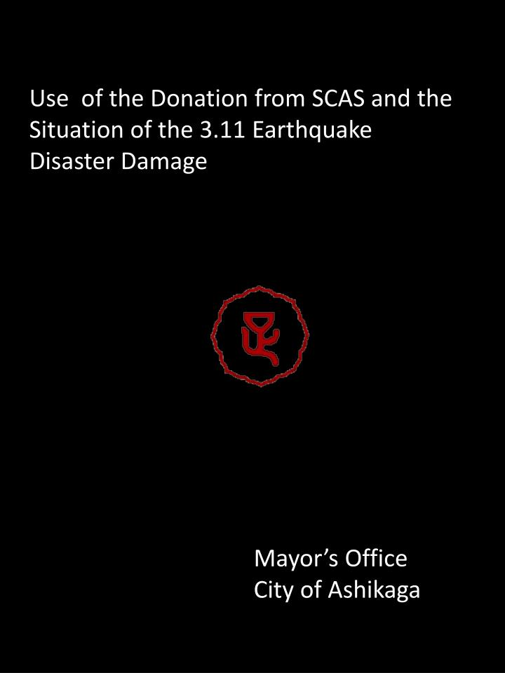 Use  of the Donation from SCAS and the Situation of the 3.11 Earthquake Disaster Damage