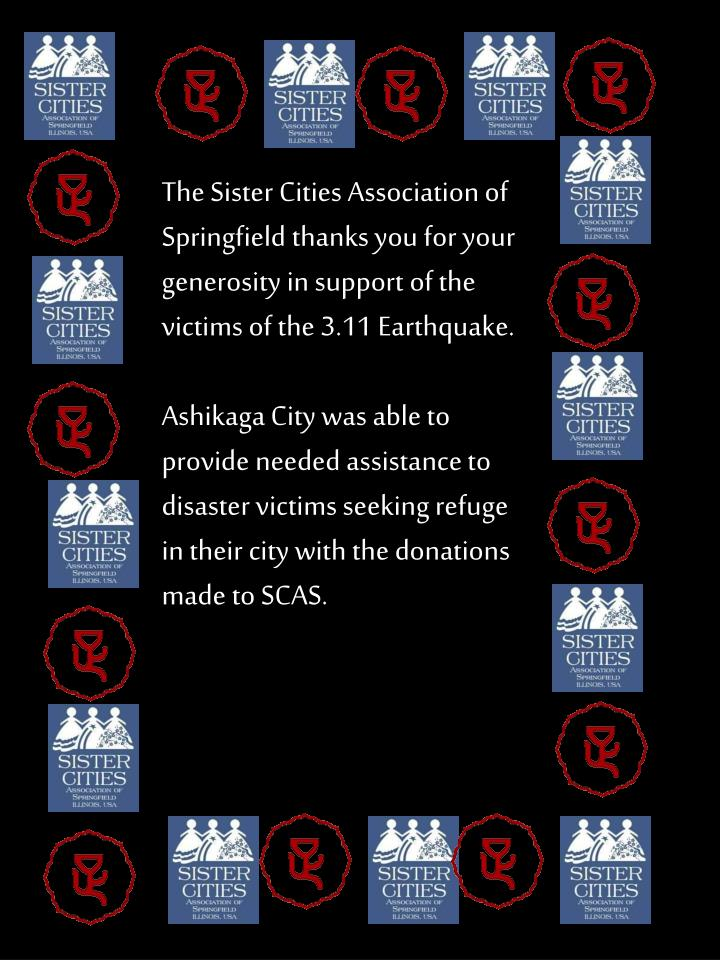 The Sister Cities Association of Springfield thanks you for your generosity in support of the victims of the 3.11 Earthquake.