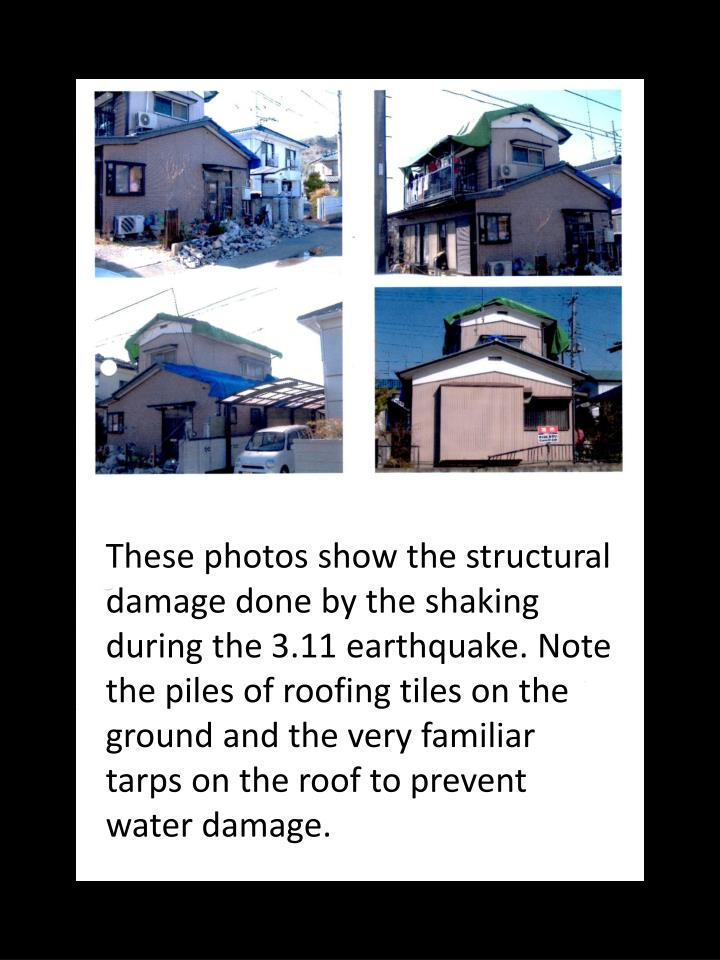 These photos show the structural damage done by the shaking during the 3.11 earthquake. Note the piles of roofing tiles on the ground and the very familiar tarps on the roof to prevent water damage.