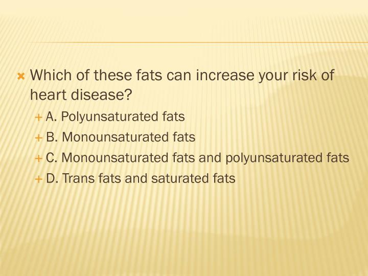 Which of these fats can increase your risk of
