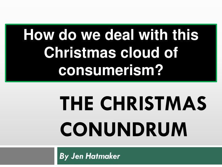 How do we deal with this Christmas cloud of consumerism?