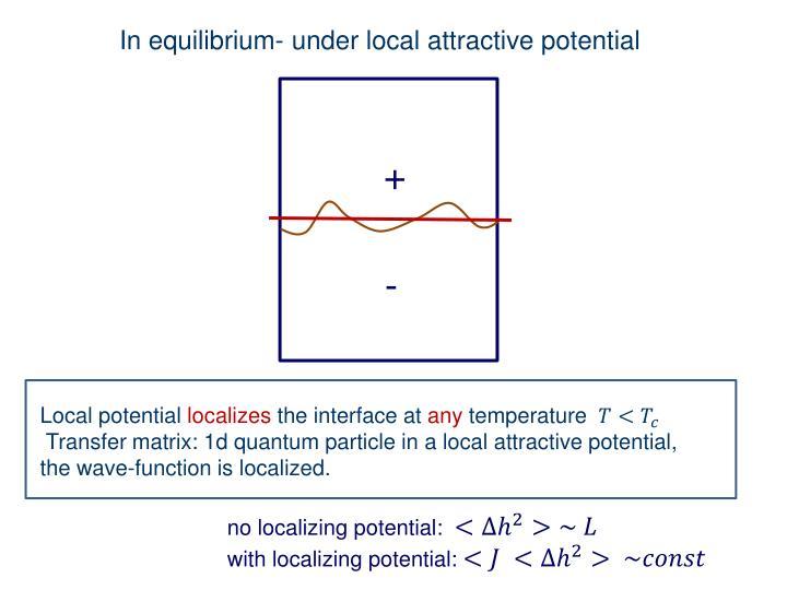 In equilibrium- under local attractive potential