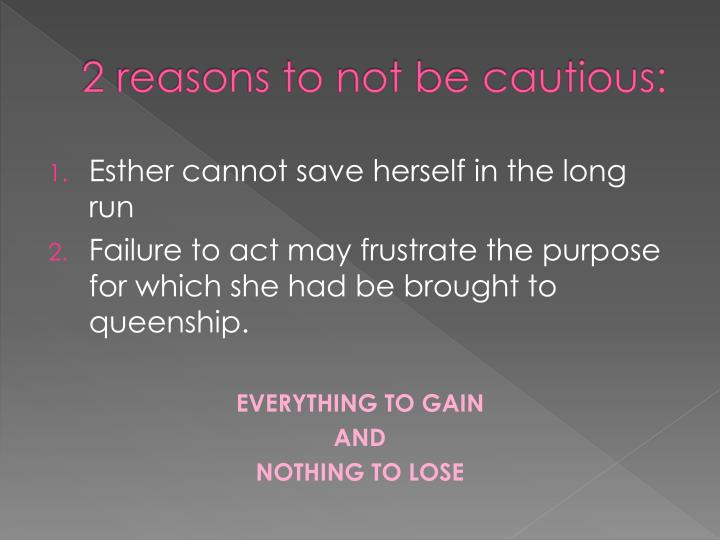 2 reasons to not be cautious: