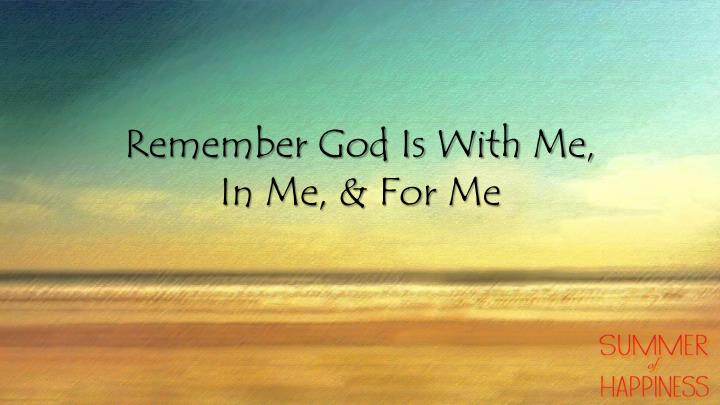 Remember God Is With Me,