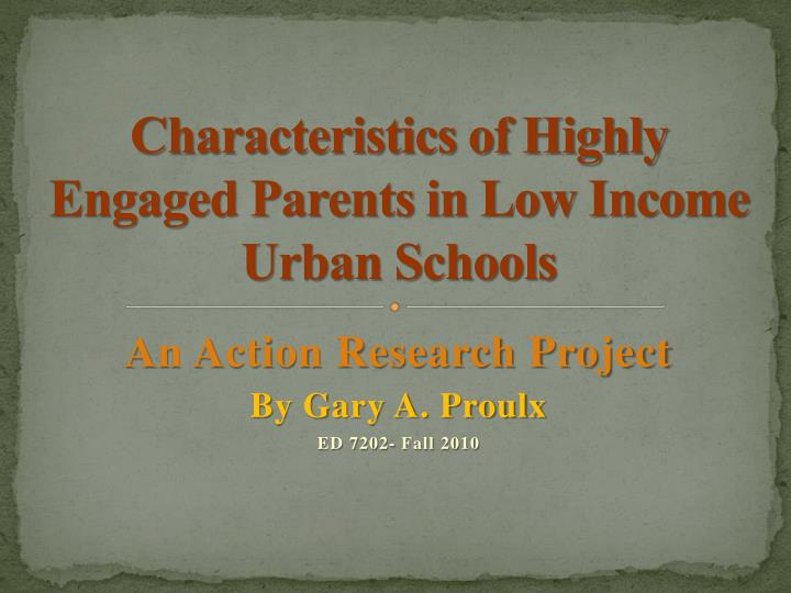 characteristics of highly engaged parents in low income urban schools n.