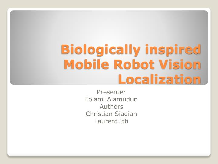 biologically inspired mobile robot vision localization n.
