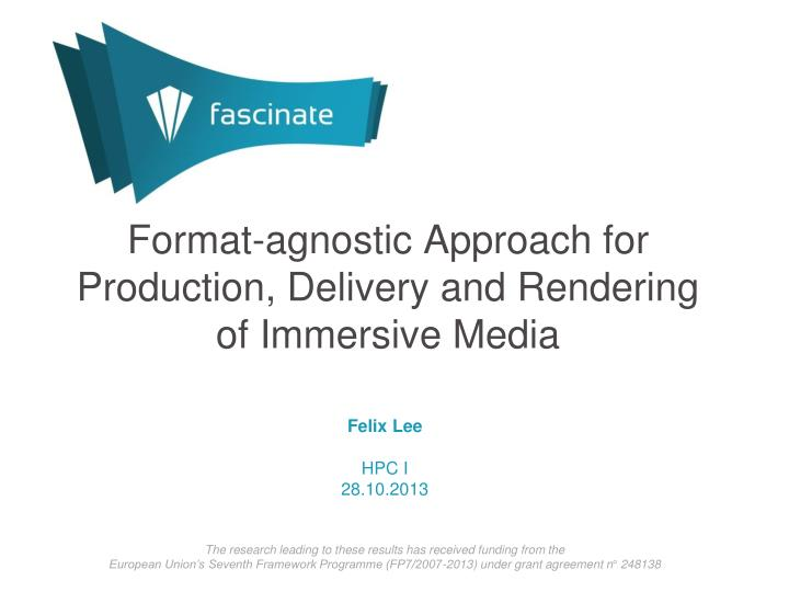 format agnostic approach for production delivery and rendering of immersive media